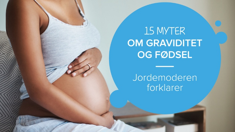 Jordemoder forklarer 15 myter om graviditet og fødsel