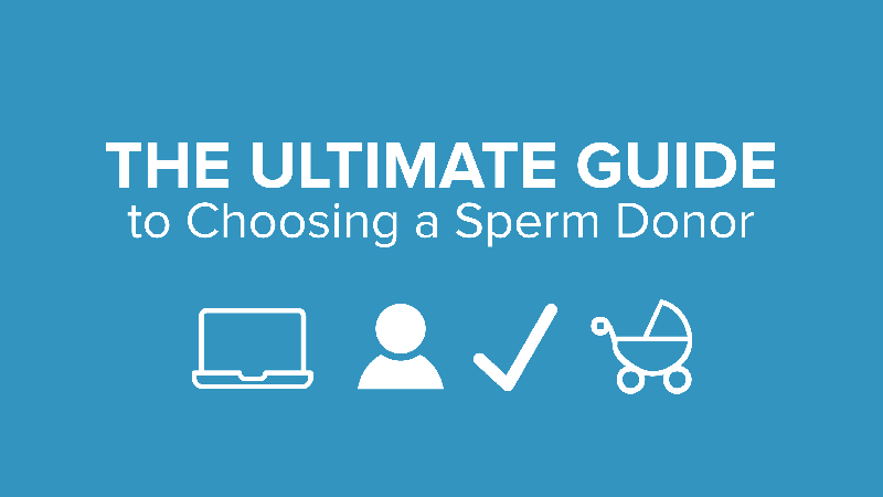 The Ultimate Guide to Choosing a Sperm Donor